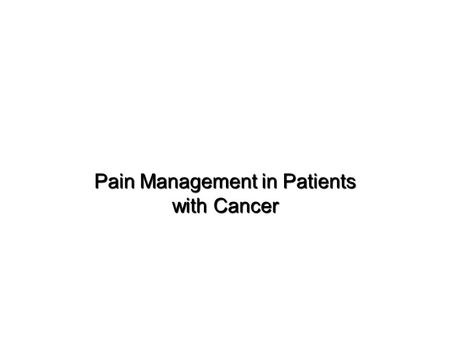 Pain Management in Patients with Cancer. Pain Management in Patients with Cancer  Pathophysiology of pain  Management strategy  Assessment and ongoing.