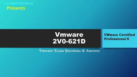 Vmware 2V0-621D Vmware Exam Questions & Answers VMware Certified Professional 6 Presents www.pass4sureexam.co.