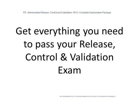 ITIL Intermediate Release- Control and Validation -RCV- Complete Examination Package 1 Get everything you need to pass your Release, Control & Validation.