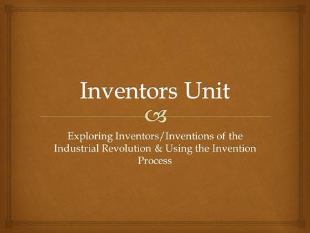 Exploring Inventors/Inventions of the Industrial Revolution & Using the Invention Process.