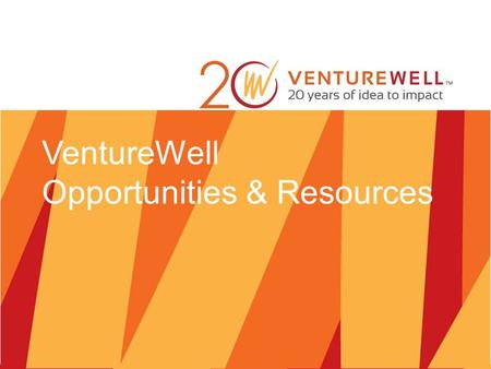 VentureWell Opportunities & Resources. VentureWell Patricia Boynton Laura Sampath