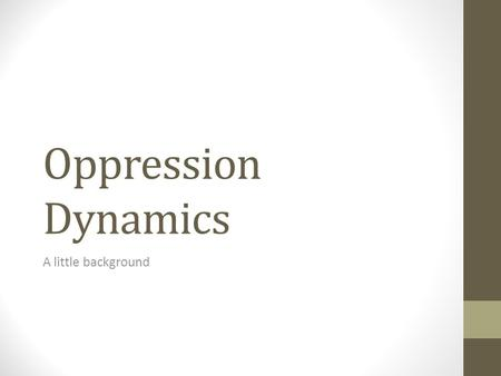 Oppression Dynamics A little background. 1. Social Group A group of people who share a range of physical, cultural, or social characteristics within one.