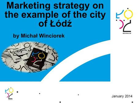 Marketing strategy on the example of the city of Łódź by Michał Winciorek January 2014.