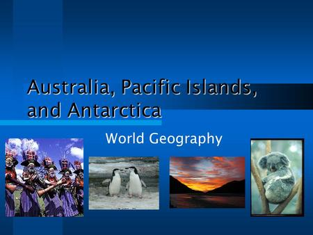 Australia, Pacific Islands, and Antarctica World Geography.