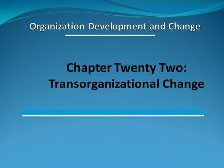 Chapter Twenty Two: Transorganizational Change. Learning Objectives for Chapter Twenty Two To understand the rational behind transorganizational interventions.