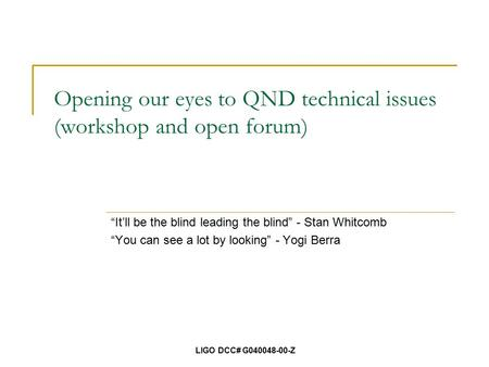 "Opening our eyes to QND technical issues (workshop and open forum) ""It'll be the blind leading the blind"" - Stan Whitcomb ""You can see a lot by looking"""