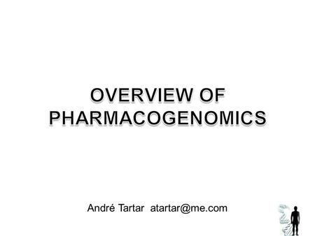 André Tartar The Traditional Treatment Paradigm Symptoms Diagnosis Treatment Dosing Nonspecific Broad Nonselective One-size-fits-all Phenotype.