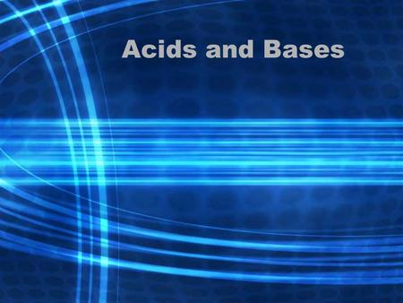 Acids and Bases. Acid: Any substance that gives a H + ion when dissolved in water. –Results in an excess of H 3 O + (hydronium) ions in a solution.
