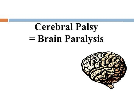 Cerebral Palsy = Brain Paralysis. Cognitive Dysfunction Seizures Complications of Neurodevelopmental Mental Disorders Motor Dysfunction Behavior Dysfunction.