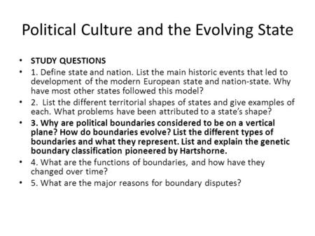 Political Culture and the Evolving State STUDY QUESTIONS 1. Define state and nation. List the main historic events that led to development of the modern.