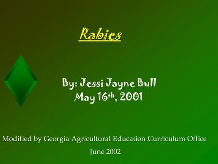 Rabies By: Jessi Jayne Bull May 16 th, 2001 Modified by Georgia Agricultural Education Curriculum Office June 2002.