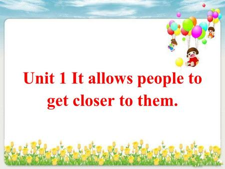 Unit 1 It allows people to get closer to them.. I am tall and I have a long neck. _________ giraffe.