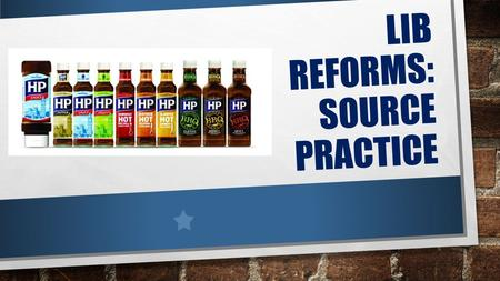 LIB REFORMS: SOURCE PRACTICE 1.Liberal Social Reforms SongLiberal Social Reforms Song 2.Revision videoRevision video.