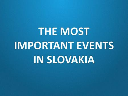 THE MOST IMPORTANT EVENTS IN SLOVAKIA. Christmas.