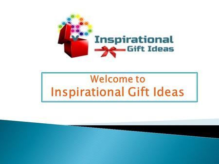 Welcome to Inspirational Gift Ideas. Inspirational Gifts Ideas: Thank you for visiting Inspirational Gift Ideas. A unique web store, providing high quality,