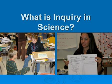 What is Inquiry in Science?. Goals 1. To understand nature of science as inquiry 2. To learn about inquiry as a model of teaching 3. To compare inquiry.