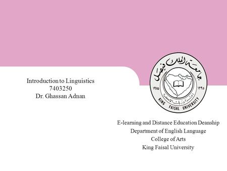 King Faisal University [ ] 1 E-learning and Distance Education Deanship Department of English Language College of Arts King Faisal University Introduction.