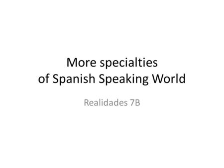 More specialties of Spanish Speaking World Realidades 7B.