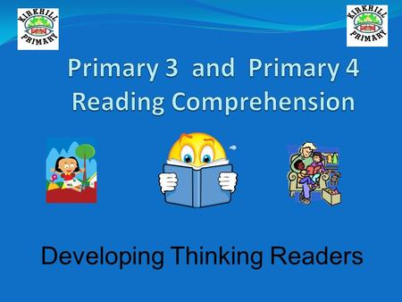 Developing Thinking Readers. Our children as readers: ● What Do We Want for Our Children? To read for pleasure To be able to choose what they would like.