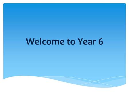 Welcome to Year 6.  Weekly timetable  Homework  Maths and English  SATs  The wider curriculum  Isle of Wight  Roles and Responsibilities  Secondary.