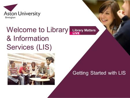 Getting Started with LIS Welcome to Library & Information Services (LIS)
