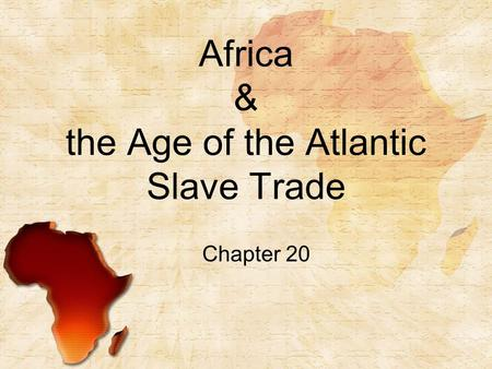 Africa & the Age of the Atlantic Slave Trade Chapter 20.