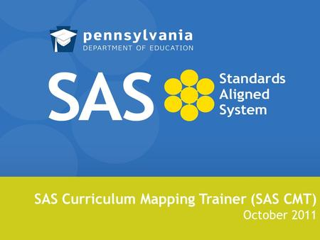 SAS Curriculum Mapping Trainer (SAS CMT) October 2011.