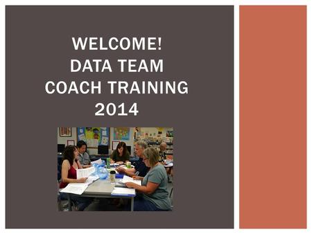 WELCOME! DATA TEAM COACH TRAINING 2014.  Review the PLC Process, Roles and Expectations  Provide an opportunity for questions and possible responses.