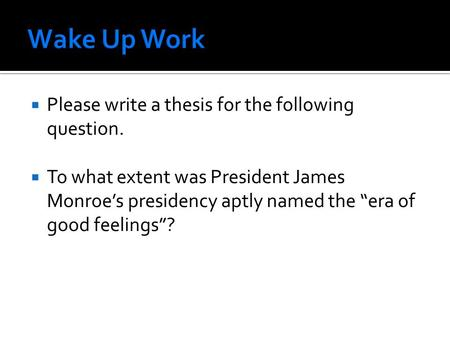 " Please write a thesis for the following question.  To what extent was President James Monroe's presidency aptly named the ""era of good feelings""?"