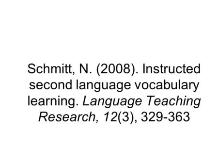 Schmitt, N. (2008). Instructed second language vocabulary learning. Language Teaching Research, 12(3), 329-363.