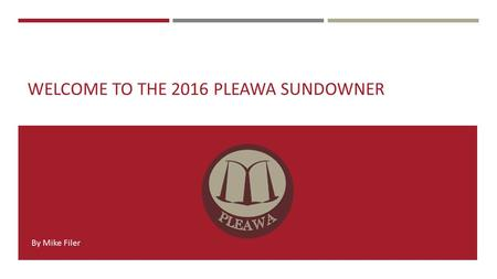WELCOME TO THE 2016 PLEAWA SUNDOWNER By Mike Filer.