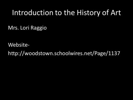 Introduction to the History of Art Mrs. Lori Raggio Website-