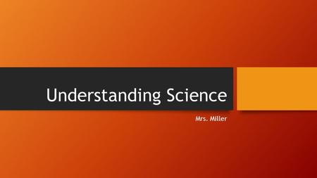 Understanding Science Mrs. Miller. Unit Goal: Use the scientific process with all of it's levels and steps to identify, analize, and solve problems. Daily.