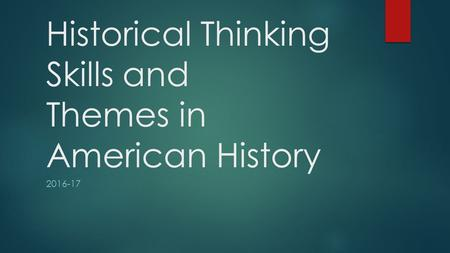 Historical Thinking Skills and Themes in American History 2016-17.