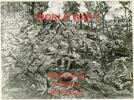 WORLD WAR I Major Rascon Edited by Mr. Pineaux. LEARNING OBJECTIVES Be familiar with timeline and key events of WWI Describe the Schlieffen Plan Describe.