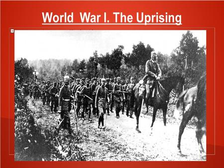 World War I. The Uprising. Contents 1.Rebellions 2.General information 3.Submarine war 4.Military in World War 1 5.Cossacks 6.Women in the World War 7.Battle.