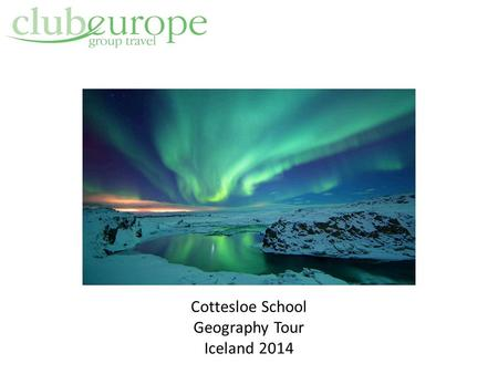 Cottesloe School Geography Tour Iceland 2014. Well established, well respected company, operating for 34 years within the schools travel Club Europe is.