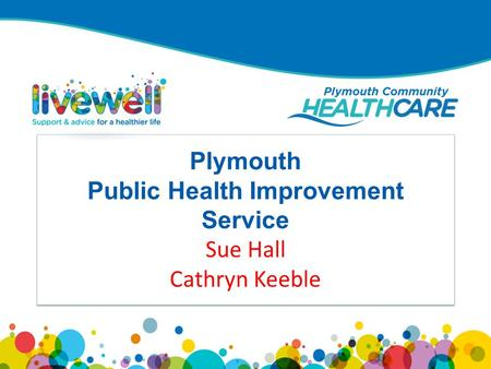 Plymouth Public Health Improvement Service Sue Hall Cathryn Keeble.