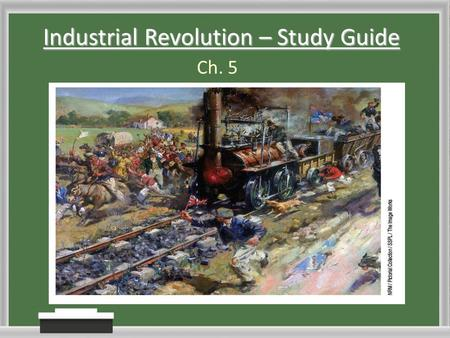 Industrial Revolution – Study Guide Ch. 5. CH. 5 – Main Idea The ____________________ was the shift of production from simple hand tools to complex ______________.
