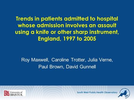 South West Public Health Observatory Trends in patients admitted to hospital whose admission involves an assault using a knife or other sharp instrument,