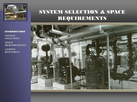SYSTEM SELECTION & SPACE REQUIREMENTS INTRODUCTION SYSTEM SELECTION SPACE REQUIREMENTS SAMPLE QUESTIONS.