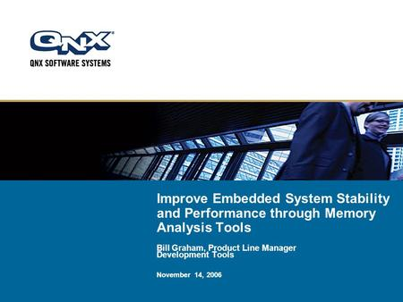 Improve Embedded System Stability and Performance through Memory Analysis Tools Bill Graham, Product Line Manager Development Tools November 14, 2006.