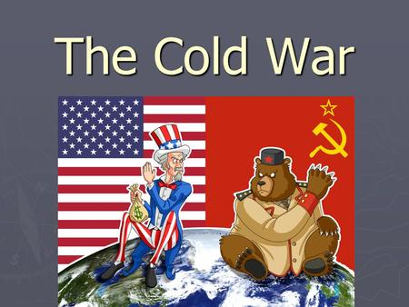 The Cold War. 1. Roots of the Cold War ► At the end of WW2, the United States and Russia were left as the world's two major powers ► U.S. had vast economic.