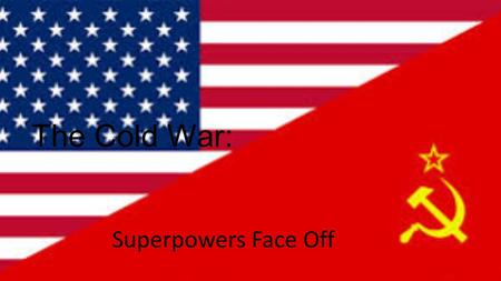 The Cold War: Superpowers Face Off. Setting the Stage During WWII the United States and the Soviet Union had joined forces to fight against Germany. Even.