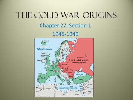 The Cold War Origins Chapter 27, Section 1 1945-1949.
