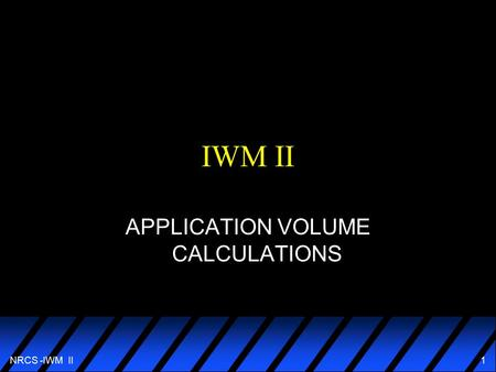 NRCS -IWM II1 IWM II APPLICATION VOLUME CALCULATIONS.