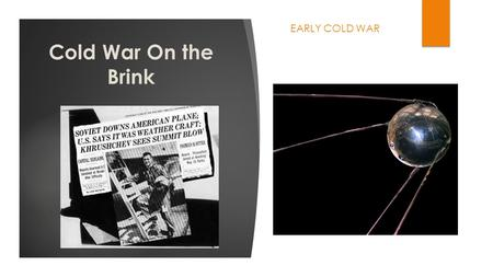 Cold War On the Brink EARLY COLD WAR. Summary of Events Up to This Point  Yalta and Potsdam  Berlin Blockade and Airlift  Fall of Czechoslovakia to.