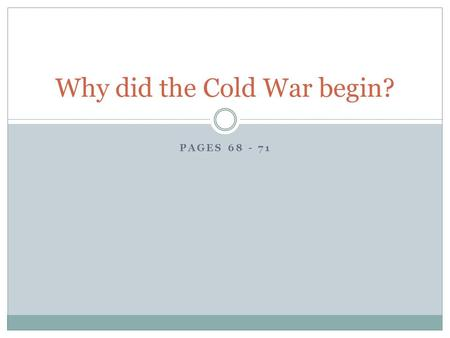 PAGES 68 - 71 Why did the Cold War begin?. Introduction to the Cold War Watch this video and answer questions 1a) to 1f) https://www.youtube.com/watch?v=wVqziNV7dGY.