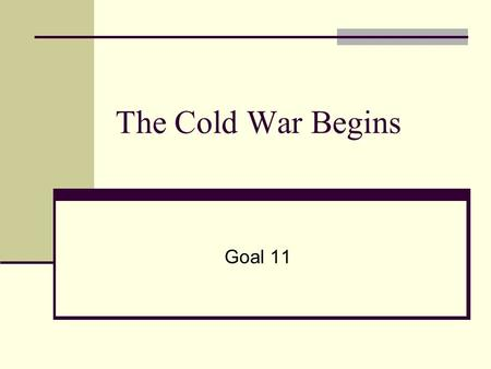 The Cold War Begins Goal 11. Essential Idea During the Cold War, communism spread out from the Soviet Union.