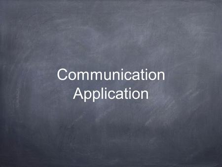 Communication Application. DO NOW PLACE SIR CARDS ON YOUR DESK AND SIT QUIETLY!!!